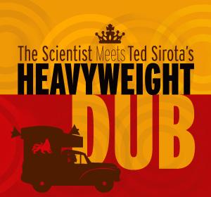 Scientist meets Ted Sirota's Heavyweight Dub, Image: Ted Sirota